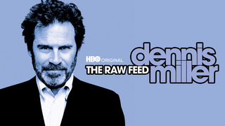 Dennis Miller: The Raw Feed (HBO)