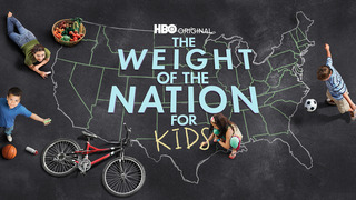 The Weight of the Nation for Kids (HBO)